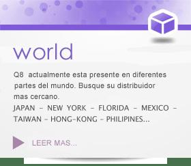 Q8 esta presente en todas las partes del mundo. No lo dude y pida su distribuidor más cercano JAPON - NEW YORK - FLORIDA - MEXICO -TAIWAN - HONG-KONG - FILIPINAS